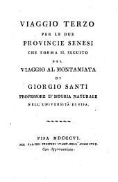 Viaggio terzo per le due provincie senesi: che forma il seguito del viaggio al Montamiata di Giorgio Santi ...