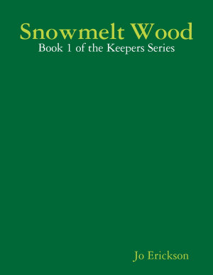Snowmelt Wood   Book 1 of the Keepers Series
