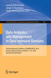 Data Analytics and Management in Data Intensive Domains: XVIII International Conference, DAMDID/RCDL 2016, Ershovo, Moscow, Russia, October 11 -14, 2016, Revised Selected Papers