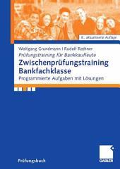 Zwischenprüfungstraining Bankfachklasse: Programmierte Aufgaben mit Lösungen, Ausgabe 8