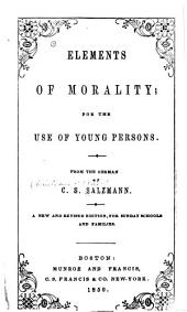 Elements of Morality: For the Use of Young Persons. From the German
