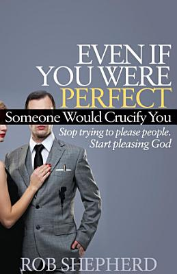 Even If You Were Perfect  Someone Would Crucify You