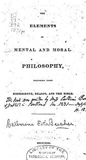 The Elements of Mental and Moral Philosophy, Founded Upon Experience, Reason and the Bible