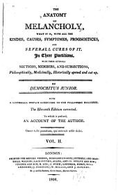 The Anatomy of Melancholy: What it Is, with All the Kindes, Causes, Symptomes, Progonosticks, and Severall Cures of It. In Three Portions. With Their Severall Sections, Members, and Subsections, Philosophically, Medicinally, Historically Opened and Cut Up, Volume 2