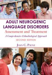 Adult Neurogenic Language Disorders: Assessment and Treatment. A Comprehensive Ethnobiological Approach, Second Edition