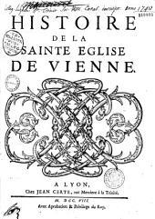L'Histoire de la sainte Eglise de Vienne contenant la vie & les actions remarquables des cent six archevêques qui en ont tenu le siége...