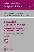 Theoretical Computer Science  Exploring New Frontiers of Theoretical Informatics PDF