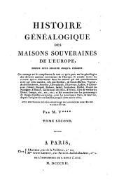 Histoire genealogique des maisons souveraines de l'Europe depuis leur origine jusqu'a present. Avec des tables genealogiques et des armoiries, gravees en taille douce: Volume2