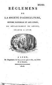 Règlemens de la société d'agriculture, histoire naturelle et arts utiles du département du Rhône, séante à Lyon