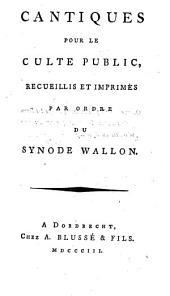 Cantiques pour le culte public: recueillis et imprimés par ordre du Synode wallon