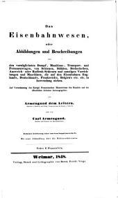 Das Eisenbahnwesen, oder Abbildungen und Beschreibungen von den vorzüglichsten Dampf-, Munitions-, Transport- und Personenwagen, von Schienen, Stühlen, Drehscheiben, Ausweich- oder Radlenk-Schienen und sonstigen Vorrichtungen und Maschinen, die auf den Eisenbahnen England's, Deutschland's, Frankreich's, Belgien's etc. etc. in Anwendung stehen: Siebte Lieferung oder zweites Supplementheft : mit einer Abhandlung über die Schienenfabrication ; nebst 6 Planotafeln, Band 7