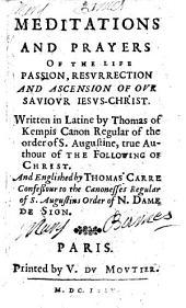 Meditations and Prayers of the life, passion, resurrection and ascension of our Saviour Jesus Christ ... Englished by Thomas Carre