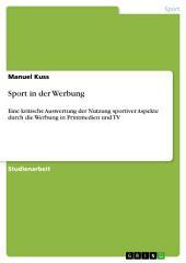 Sport in der Werbung: Eine kritische Auswertung der Nutzung sportiver Aspekte durch die Werbung in Printmedien und TV