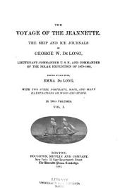 The Voyage of the Jeannette: The Ship and Ice Journals of George W. De Long, Lieutenant-commander U.S.N. and Commander of the Polar Expedition of 1879-1881, Volume 1