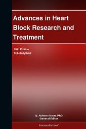Advances in Heart Block Research and Treatment: 2011 Edition: ScholarlyBrief