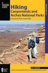 Hiking Canyonlands and Arches National Parks: A Guide to the Parks' Greatest Hikes, Edition 3