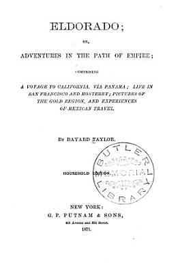 Eldorado  Or  Adventures in the Path of Empire  Comprising a Voyage to California  Via Panama  Life in San Francisco and Monterey PDF