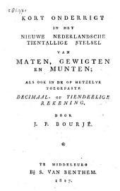Kort onderrigt, in het nieuwe Nederlandsche tientallige stelsel, van maten, gewigten en munten, als ook in de op hetzelve toegepaste decimaal of tiendeelige rekening