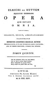 Des teutschen Ritters Ulrich von Hutten sämtliche Werke, gesammelt und mit Einleitung [&c.] herausg. von E.J.H. Münch