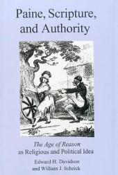Paine, Scripture, and Authority: The Age of Reason as Religious and Political Idea