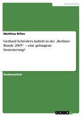 """Gerhard Schröders Auftritt in der """"Berliner Runde 2005"""" – eine gelungene Inszenierung?"""