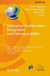 Enterprise Architecture, Integration and Interoperability: IFIP TC 5 International Conference, EAI2N 2010, Held as Part of WCC 2010, Brisbane, Australia, September 20-23, 2010, Proceedings