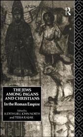 The Jews Among Pagans and Christians in the Roman Empire