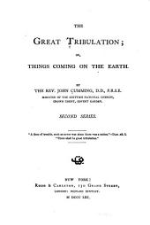 The Great Tribulation, Or, Things Coming on the Earth