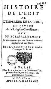 Histoire de l'édit de l'empereur de la Chine en faveur de la religion chrestienne, avec un éclaircissement sur les honneurs que les Chinois rendent à Confucius et aux morts, par le P. Charles Le Gobien,...
