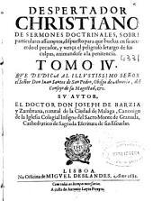 Despertador christiano de sermones doctrinales, sobre particulares assumptos, dispuesto para que buelua en su acuerdo el pecador ...: | ..., Volumen 4