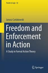 Freedom and Enforcement in Action: A Study in Formal Action Theory
