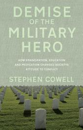 Demise of the Military Hero: How Emancipation, Education and Medication changed society's attitude to conflict