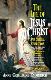 The Life of Jesus Christ and Biblical Revelations Volume 3: From the Visions of Blessed Anne Catherine Emmerich