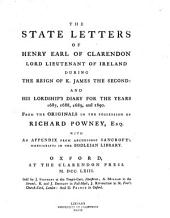 The State Letters of Henry, Earl of Clarendon, Lord Lieutenant of Ireland During the Reign of K. James the Second: And His Lordship's Diary for the Years 1687, 1688, 1689, and 1690, Volume 1