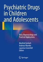 Psychiatric Drugs in Children and Adolescents: Basic Pharmacology and Practical Applications