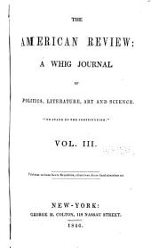 The American Review: A Whig Journal of Politics, Literature, Art, and Science, Volume 3