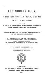 The Modern Cook: A Practical Guide to the Culinary Art in All Its Branches: Comprising, in Addition to English Cookery, the Most Approved and Recherché Systems of French, Italian, and German Cookery; Adapted as Well for the Largest Establishments as for the Use of Private Families