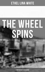 THE WHEEL SPINS (A British Mystery Classic)