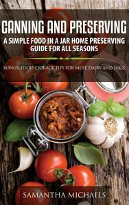 Canning and Preserving  A Simple Food In A Jar Home Preserving Guide for All Seasons   Bonus  Food Storage Tips for Meat  Dairy and Eggs
