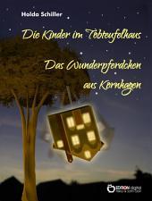 Die Kinder im Tobteufelhaus / Das Wunderpferdchen aus Kornhagen: Zwei kleine Trompeterbücher