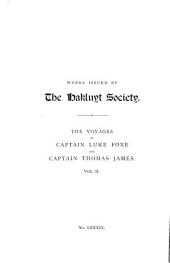 The Voyages of Captain Luke Foxe of Hull, and Captain Thomas James of Bristol, in Search of a Northwest Passage, in 1631-32: With Narratives of the Earlier Northwest Voyages of Frobisher, Davis, Weymouth, Hall, Knight, Hudson, Button, Gibbons, Bylot, Baflin, Hawkridge, Ad Others