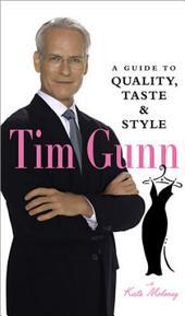Tim Gunn: A Guide to Quality, Taste & Style