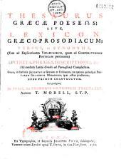 Thesaurus graecae poeseos, sive Lexicon graeco-prosodiacum... cui praefigitur : De poesi seu prosodia graecorum tractatus, autore T. Morell,...