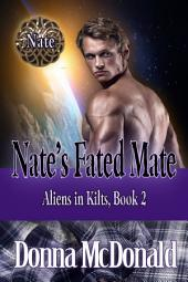 Nate's Fated Mate (Science Fiction Romance, Paranormal, Romantic Comedy): Aliens In Kilts, Abduction 2