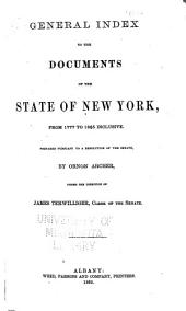 General Index to the Documents of the State of New York, from 1777 to 1865 Inclusive