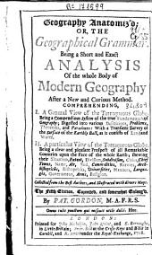 Geography Anatomiz'd Or The Geographical Grammar: Being a Short and Exact Analysis of the Whole Body of Modern Geography After a New and Curious Method ...