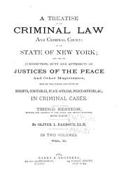 A Treatise on the Criminal Law and Criminal Courts of the State of New York: And Upon the Jurisdiction, Duty and Authority of Justices of the Peace and Other Magistrates, and on the Power and Duty of Sheriffs, Constables, Peace Officers, Police Officers, &c., in Criminal Cases, Volume 2