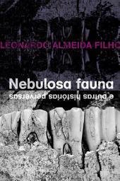 Nebulosa fauna e outras histórias perversas