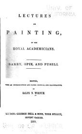 Lectures on Painting: By the Royal Academicians. Barry, Opie and Fuseli