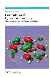 Computational Quantum Chemistry: Molecular Structure and Properties In Silico